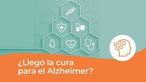 Llegó la cura para el Alzheimer