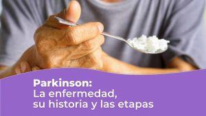 Enfermedad del Parkinson, la historia y las etapas de la enfermedad de Parkinson