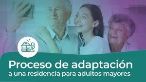 Proceso de adaptación a una residencia para adultos mayores