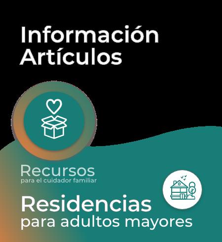 Recursos para el cuidador familiar Residencias Geriatricas de Adultos Mayores