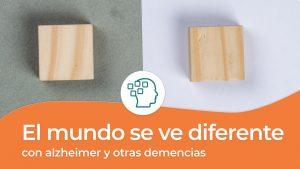 El mundo se ve diferente con Alzheimer y otras demencias