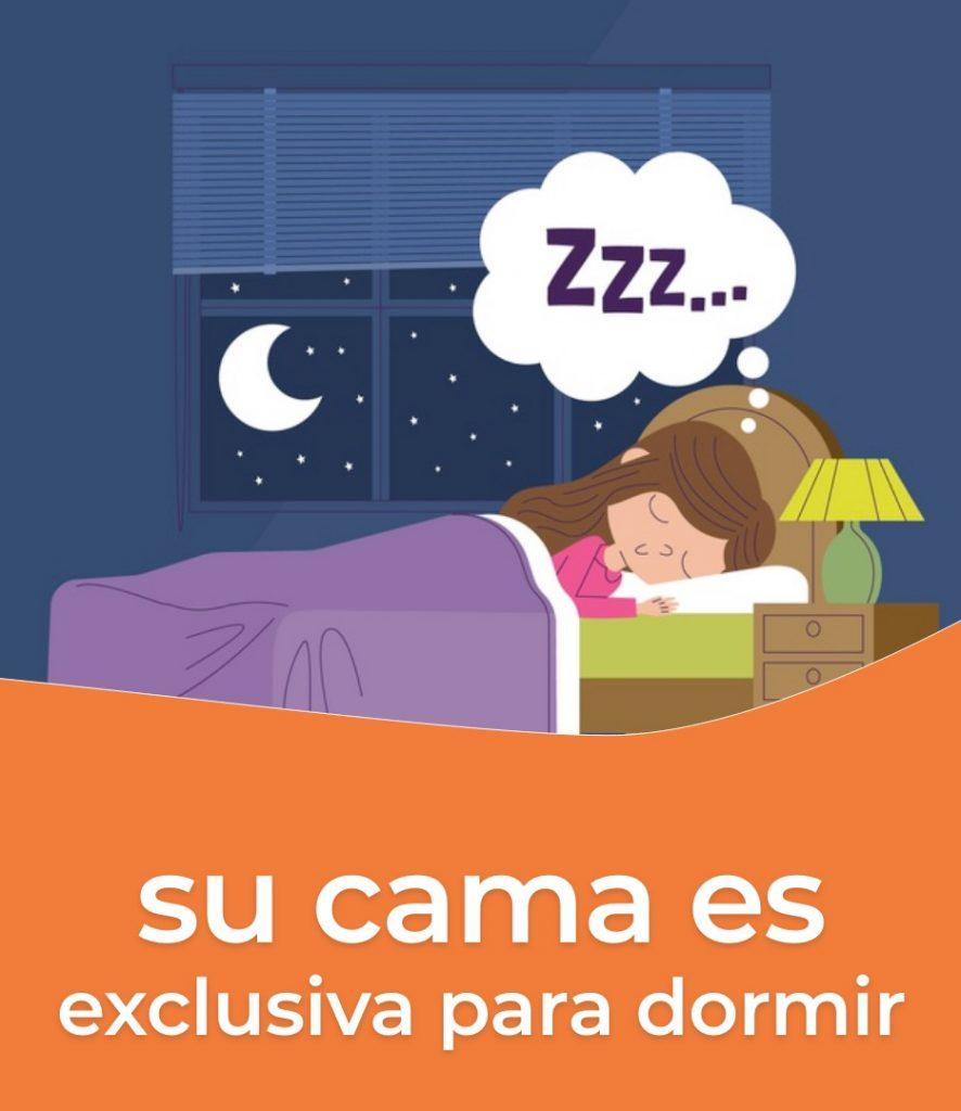 La cama es exclusiva para dormir