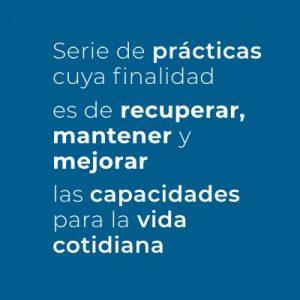 Serie de prácticas cuya finalidad es de recuperar, mantener y mejorarlas capacidades para la vida cotidiana