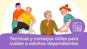 Technicas y consejos útiles para cuidar a adultos dependientes