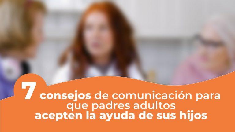 7 consejos de comunicación para que padres adultos acepten la ayuda de sus hijos