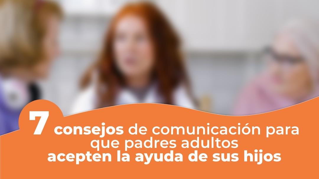 Consejos para que padres adultos mayores acepten la ayuda para ingresar en residencia para adultos mayores