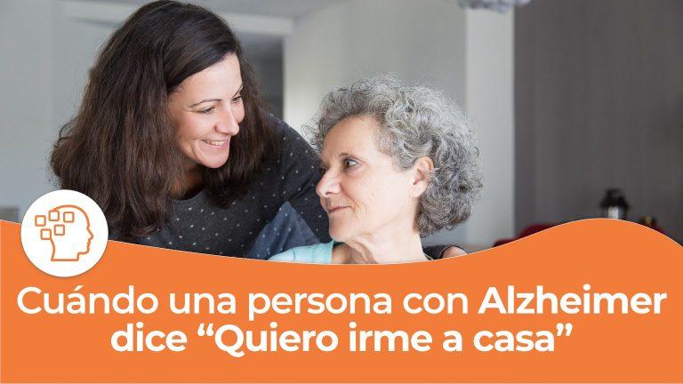 """Cuando una persona mayor con demencia dice: «Quiero ir a casa""""."""