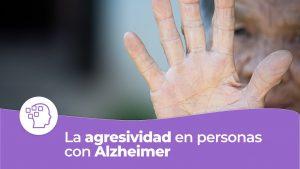 La agresividad en las personas con Alzheimer